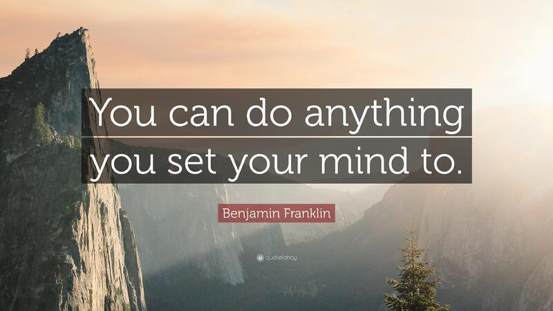 23969-Benjamin-Franklin-Quote-You-can-do-anything-you-set-your-mind-to.jpg